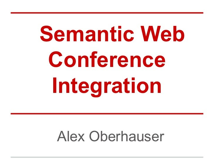 Semantic Web Conference Integration Alex Oberhauser
