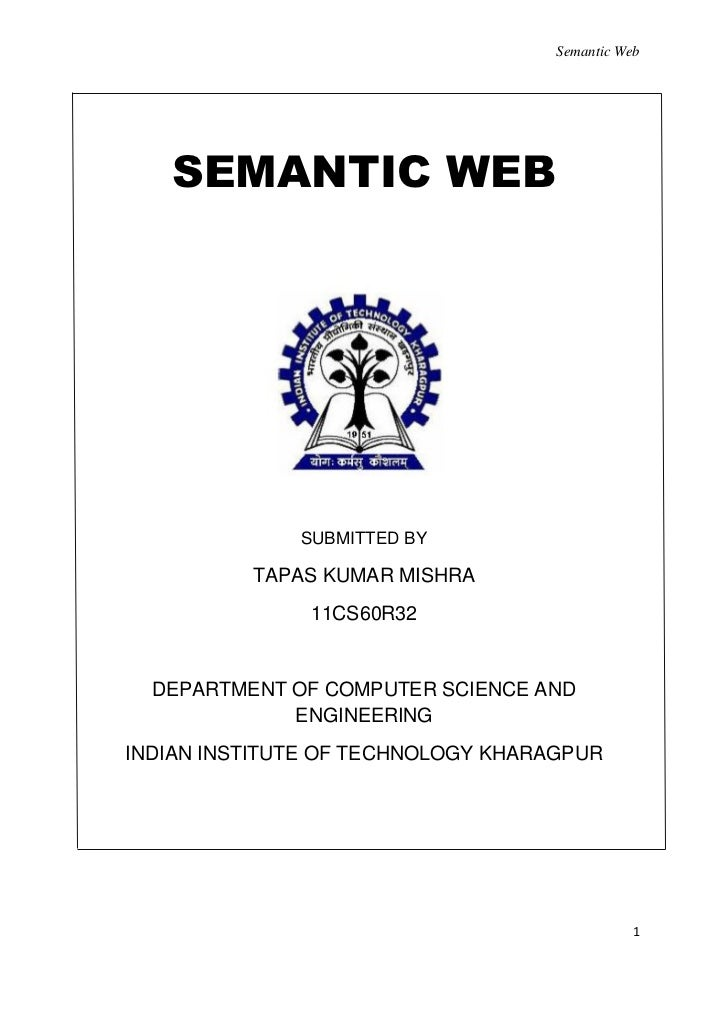 Semantic Web   SEMANTIC WEB              SUBMITTED BY          TAPAS KUMAR MISHRA               11CS60R32  DEPARTMENT OF C...