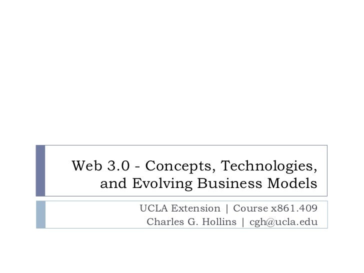 Web 3.0 - Concepts, Technologies,   and Evolving Business Models         UCLA Extension | Course x861.409          Charles...