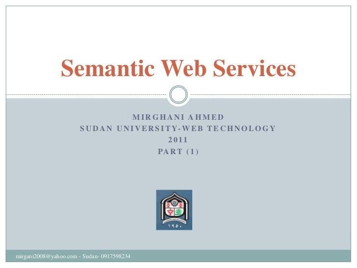 Mirghani Ahmed<br />Sudan university-web technology<br />2011<br />Part (1)<br />Semantic Web Services<br />mirgani2008@ya...