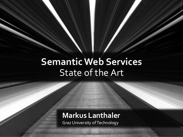 Semantic Web Services State of the Art Markus Lanthaler Graz University ofTechnology ©SprengBen