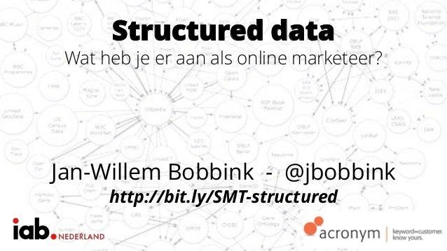 Structured data Wat heb je er aan als online marketeer? Jan-Willem Bobbink - @jbobbink http://bit.ly/SMT-structured