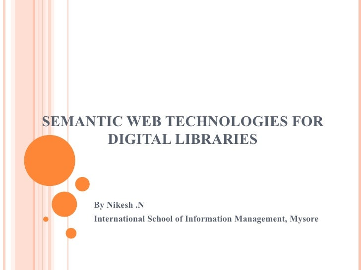 SEMANTIC WEB TECHNOLOGIES FOR DIGITAL LIBRARIES By Nikesh .N International School of Information Management, Mysore