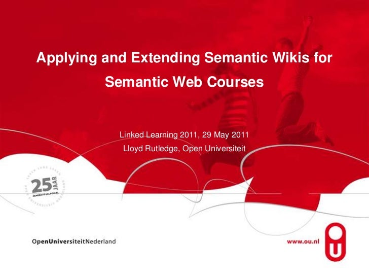 Applying and Extending Semantic Wikis for<br />Semantic Web CoursesLinkedLearning 2011, 29 May 2011<br />Lloyd Rutledge, O...