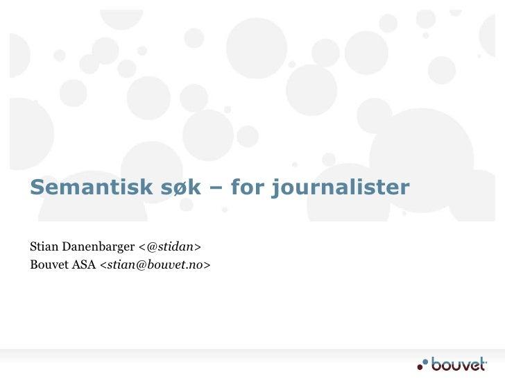 Stian Danenbarger <@stidan><br />Bouvet ASA <stian@bouvet.no> <br />Semantisk søk – for journalister<br />