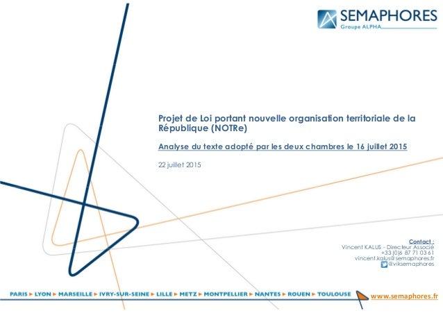 www.semaphores.fr Projet de Loi portant nouvelle organisation territoriale de la République (NOTRe) Analyse du texte adopt...