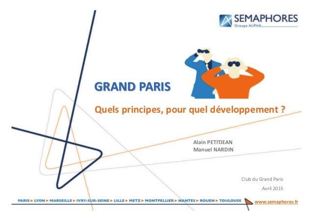 www.semaphores.fr Quels principes, pour quel développement ? GRAND PARIS Alain PETITJEAN Manuel NARDIN Club du Grand Paris...