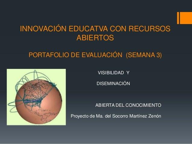 INNOVACIÓN EDUCATVA CON RECURSOS ABIERTOS PORTAFOLIO DE EVALUACIÓN (SEMANA 3) VISIBILIDAD Y DISEMINACIÓN ABIERTA DEL CONOC...