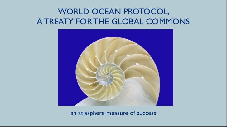 WORLD OCEAN PROTOCOL,A TREATY FOR THE GLOBAL COMMONS      an atlasphere measure of success
