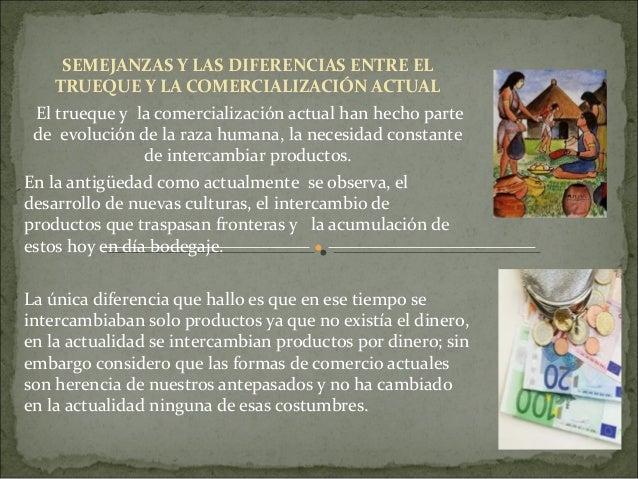 SEMEJANZAS Y LAS DIFERENCIAS ENTRE EL      TRUEQUE Y LA COMERCIALIZACIÓN ACTUAL  Eltruequeylacomercializació...