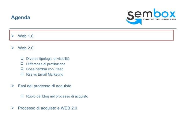 Agenda <ul><li>Web 1.0 </li></ul><ul><li>Web 2.0 </li></ul><ul><ul><li>Diverse tipologie di visibilità </li></ul></ul><ul>...