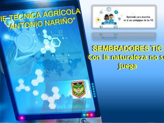 SEMBRADORES TIC Con la naturaleza no se juega SEMBRADORES TIC Con la naturaleza no se juega