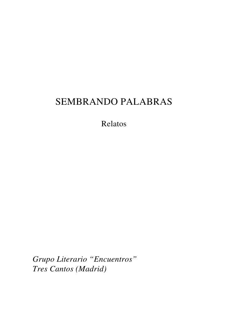 """SEMBRANDO PALABRAS                    Relatos     Grupo Literario """"Encuentros"""" Tres Cantos (Madrid)"""