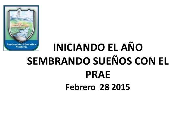 INICIANDO EL AÑO SEMBRANDO SUEÑOS CON EL PRAE Febrero 28 2015