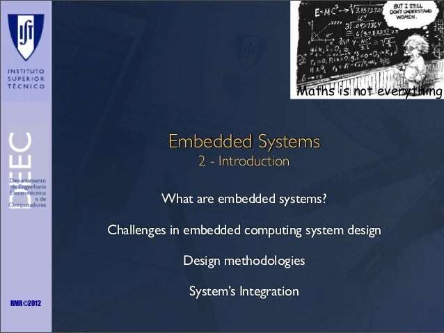 Maths is not everything  Embedded Systems 2 - Introduction What are embedded systems? Challenges in embedded computing sys...