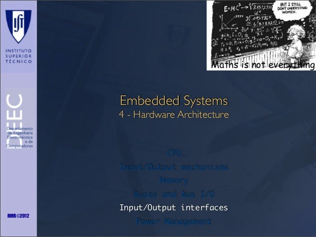 Maths is not everything  Embedded Systems 4 - Hardware Architecture  CPU Input/Output mechanisms Memory Buses and Aux I/O ...