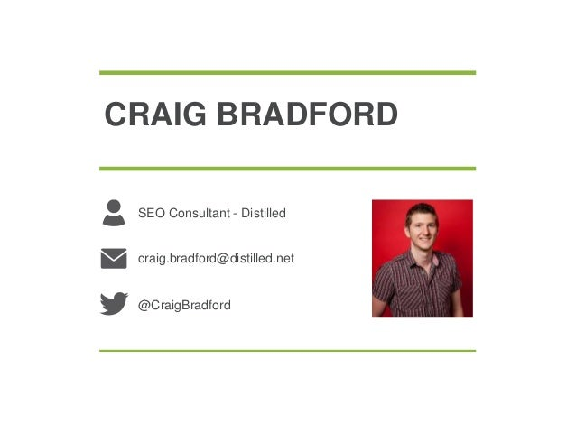 CRAIG BRADFORDSEO Consultant - Distilledcraig.bradford@distilled.net@CraigBradford