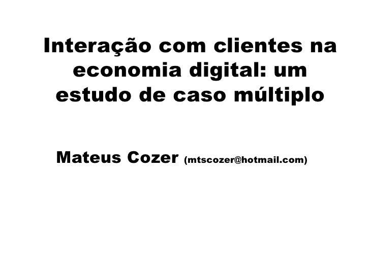 Interação com clientes na    economia digital: um  estudo de caso múltiplo   Mateus Cozer   (mtscozer@hotmail.com)