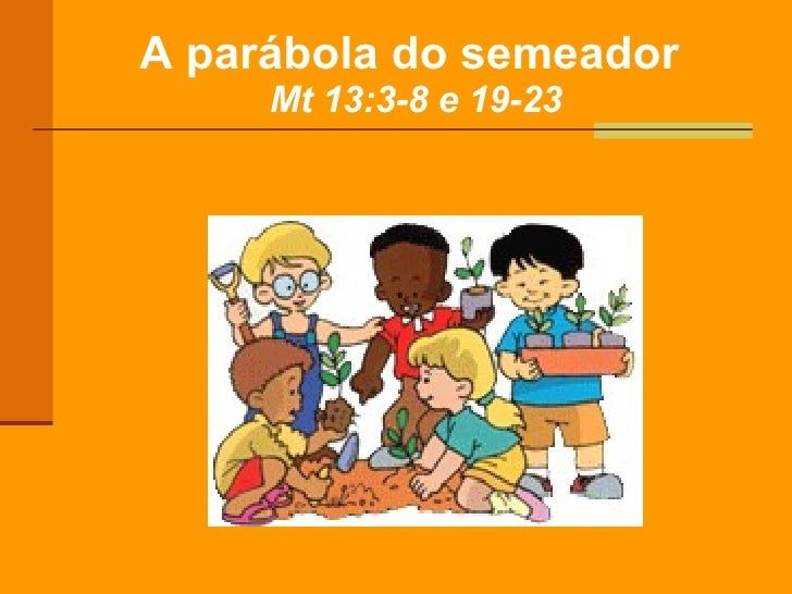 A parábola do semeador  Mt 13:3-8 e 19-23