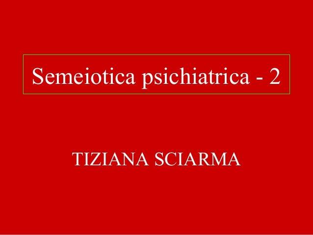 TIZIANA SCIARMA Semeiotica psichiatrica - 2