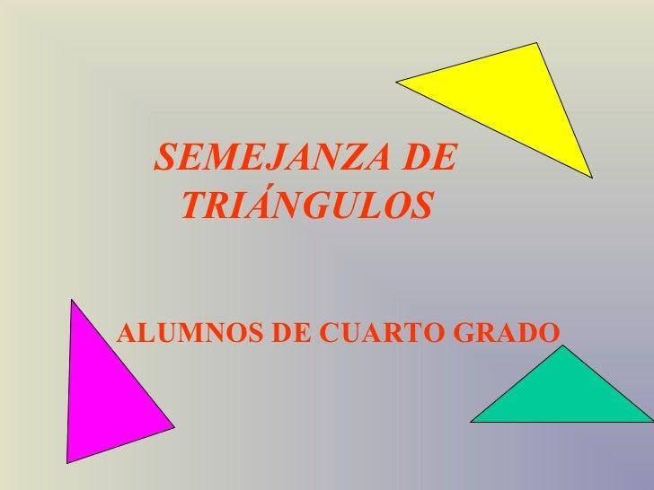 SEMEJANZA DE   TRIÁNGULOSALUMNOS DE CUARTO GRADO