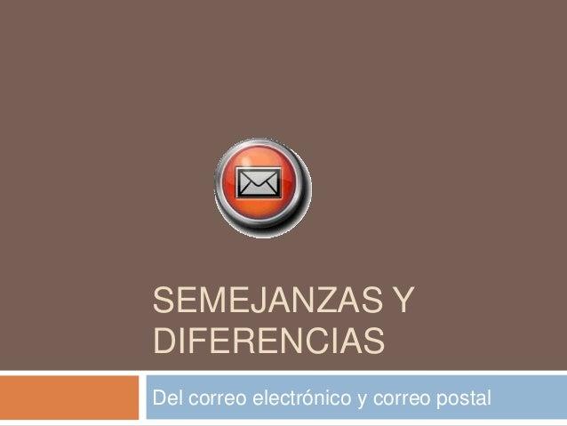 SEMEJANZAS Y DIFERENCIAS Del correo electrónico y correo postal