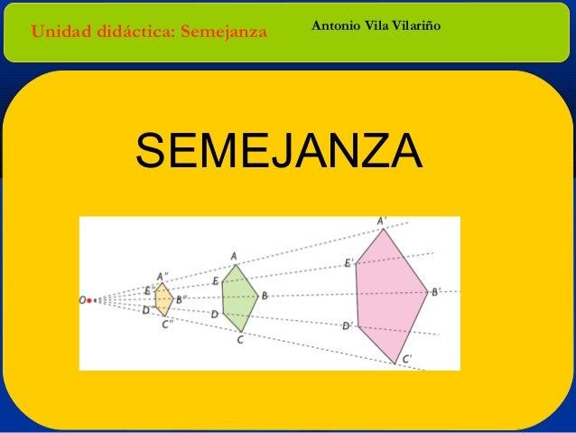 Unidad didáctica: Semejanza  Antonio Vila Vilariño  SEMEJANZA