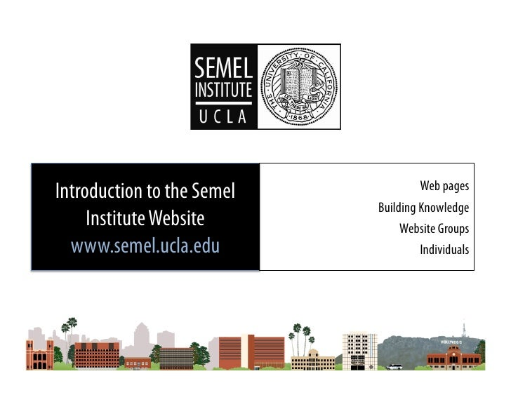 Introduction to the Semel Institute Websitewww.semel.ucla.edu<br />Web pages<br />Building Knowledge<br />Website Groups<b...