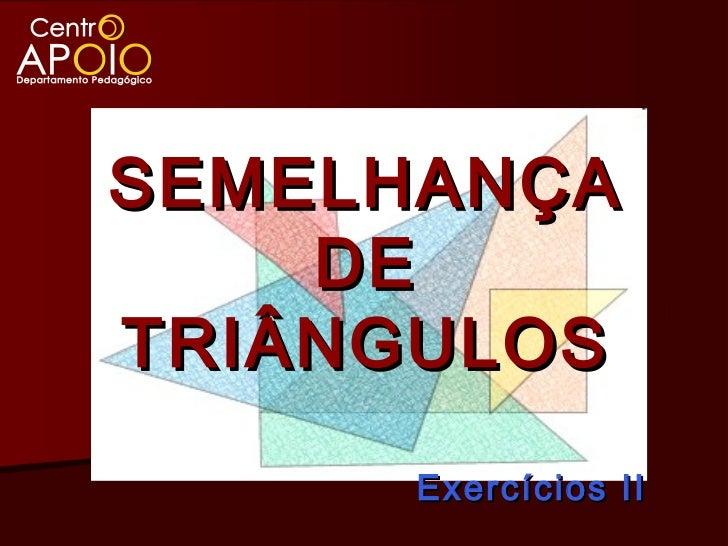 SEMELHANÇA    DETRIÂNGULOS      Exercícios II