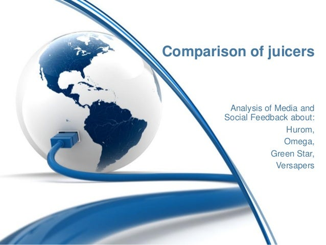 Comparison of juicersAnalysis of Media andSocial Feedback about:Hurom,Omega,Green Star,Versapers