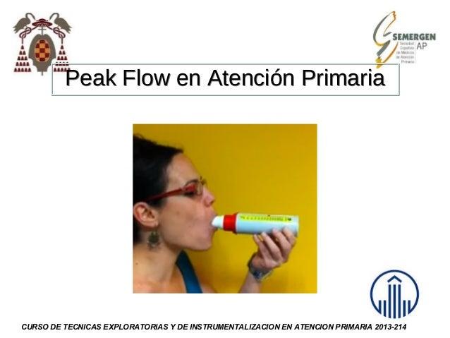 Peak Flow en Atención Primaria  CURSO DE TECNICAS EXPLORATORIAS Y DE INSTRUMENTALIZACION EN ATENCION PRIMARIA 2013-214