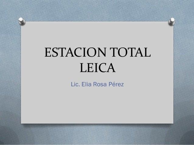 ESTACION TOTAL LEICA Lic. Elia Rosa Pérez