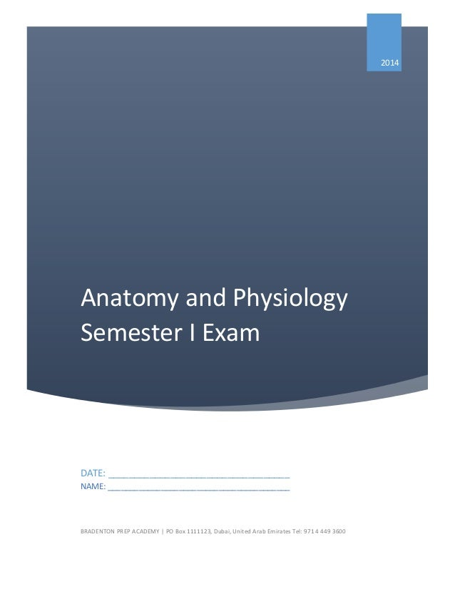 2014  Anatomy and Physiology Semester I Exam  DATE: ___________________________________ NAME: ____________________________...