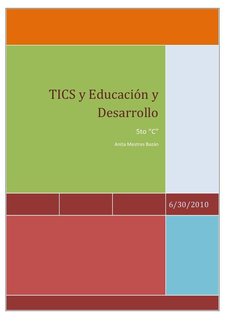 """30/06/2010TICS y Educación y Desarrollo5to """"C""""Anita Mestres Bazán<br />Introducción<br />Existe en la actualidad un amplio..."""