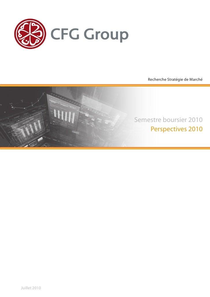 Recherche Stratégie de Marché                    Semestre boursier 2010                    Perspectives 2010     Juillet 2...