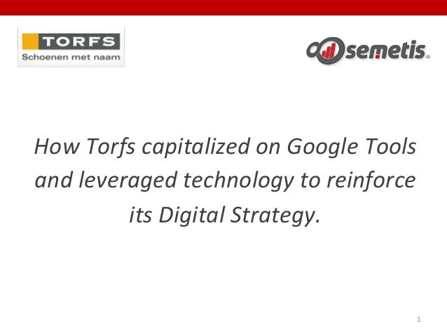 1   How  Torfs  capitalized  on  Google  Tools   and  leveraged  technology  to  reinforce   its ...