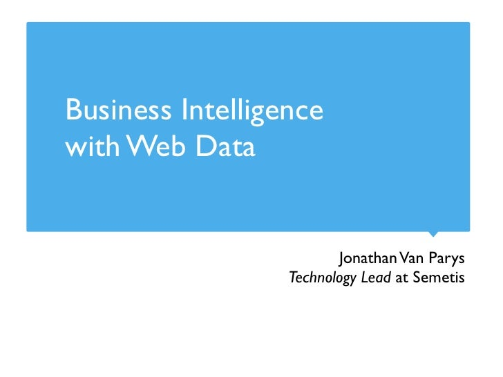 Business Intelligencewith Web Data                          Jonathan Van Parys                  Technology Lead at Semetis