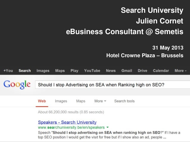 Search UniversityJulien CorneteBusiness Consultant @ Semetis31 May 2013Hotel Crowne Plaza – Brussels