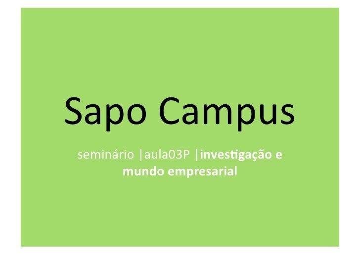 SapoCampus seminário aula03P inves&gaçãoe        mundoempresarial