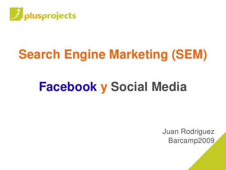 SearchEngineMarketing(SEM)                           FacebookySocialMedia                             JuanRodrigue...