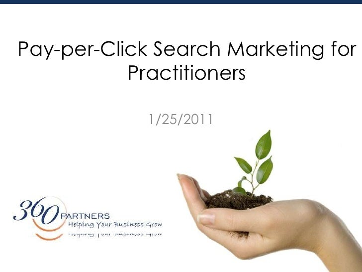 Pay-per-Click Search Marketing for Practitioners <br />1/22/2011<br />