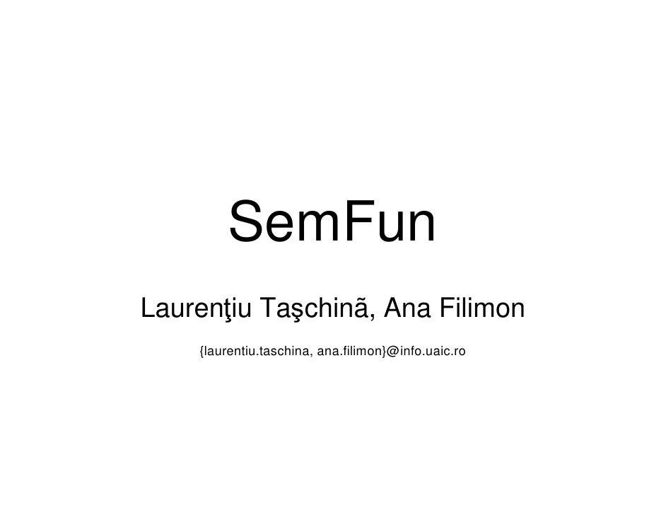 SemFunLaurenţiu Taşchinã, Ana Filimon    {laurentiu.taschina, ana.filimon}@info.uaic.ro