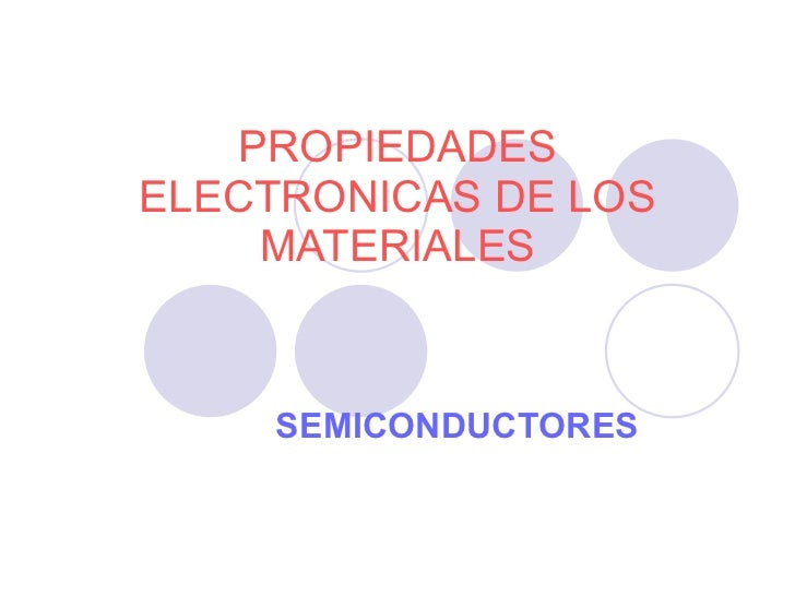 PROPIEDADES ELECTRONICAS DE LOS MATERIALES SEMICONDUCTORES