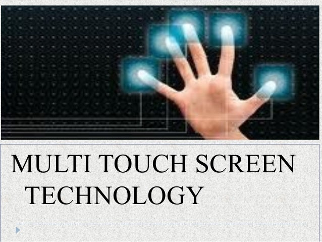 MULTI TOUCH SCREEN TECHNOLOGY