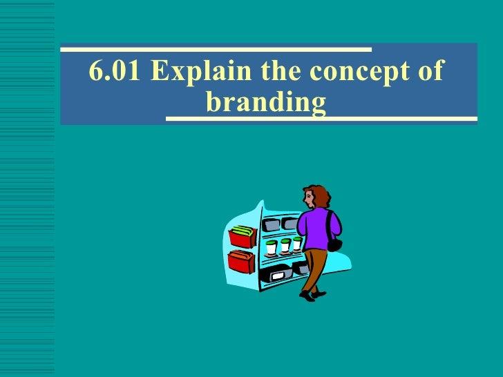 6.01 Explain the concept of        branding