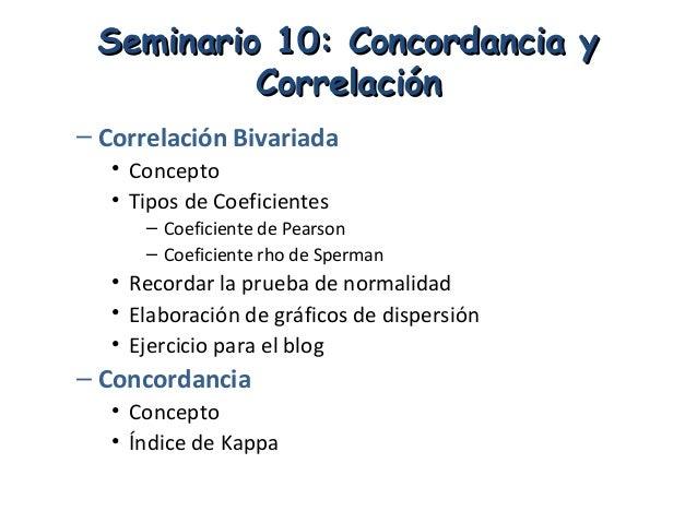 Seminario 10: Concordancia ySeminario 10: Concordancia yCorrelaciónCorrelación– Correlación Bivariada• Concepto• Tipos de ...