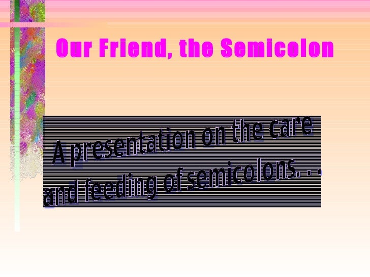 Our Friend, the Semicolon