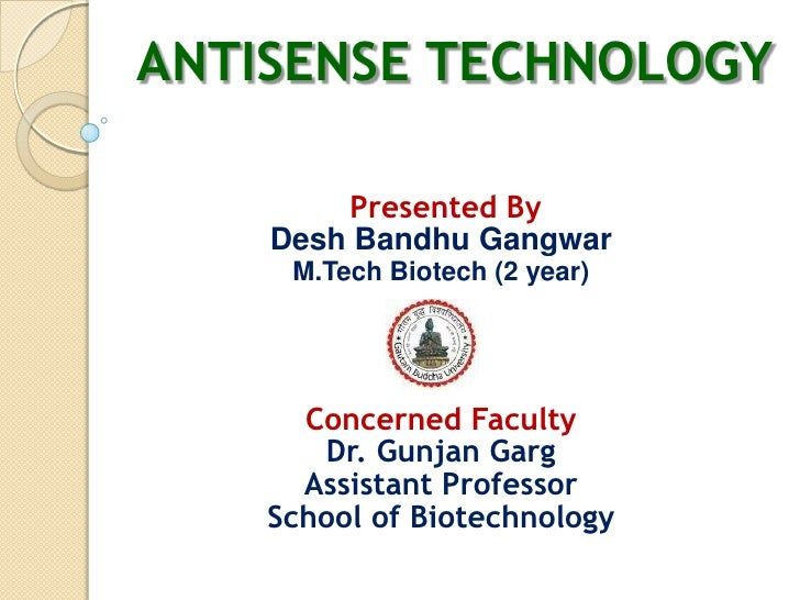 ANTISENSE TECHNOLOGY        Presented By    Desh Bandhu Gangwar     M.Tech Biotech (2 year)      Concerned Faculty       D...