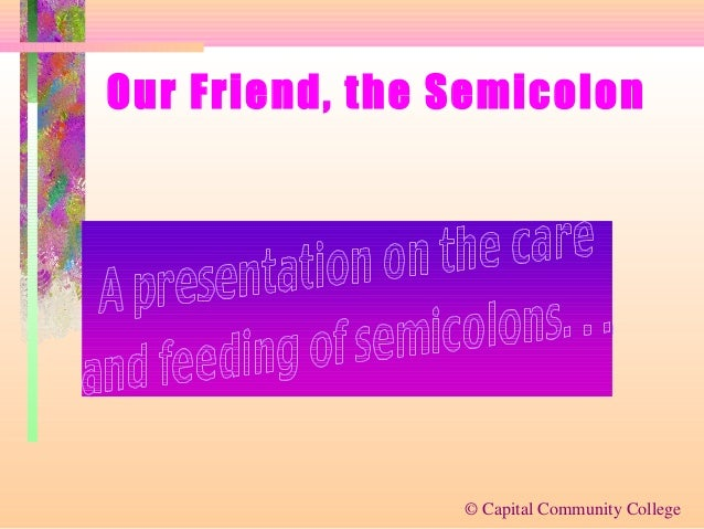 Our Friend, the Semicolon  © Capital Community College