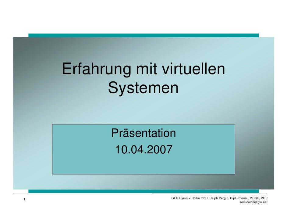 Erfahrung mit virtuellen           Systemen             Präsentation            10.04.2007    1                     GFU Cy...